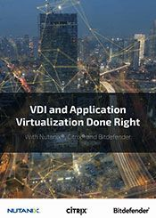 VDI and Application Virtualization Done Right With Nutanix<sup>®</sup>, Citrix<sup>®</sup>, and Bitdefender