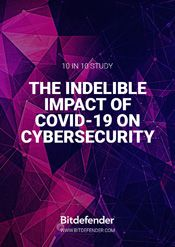 Bitdefender 10 IN 10 Study: The Indelible Impact of COVID-19 on Cybersecurity